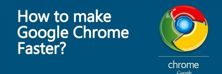 4 Methods To Make Google Chrome Faster For Web Browsing